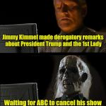 Hollywood's double standard | Jimmy Kimmel made derogatory remarks about President Trump and the 1st Lady Waiting for ABC to cancel his show | image tagged in memes,waiting skeleton,hollywood,rosanne | made w/ Imgflip meme maker