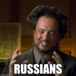 Ancient Aliens | RUSSIANS | image tagged in ancient aliens | made w/ Imgflip meme maker