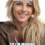 Oblivious Hot Girl Meme | I HEARD THAT AMERICANS ARE STUPID SO I'M MOVING TO TEXAS | image tagged in memes,oblivious hot girl,america,texas,random tags because i'm running out of ideas | made w/ Imgflip meme maker