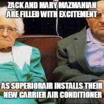 Excited old people | ZACK AND MARY MAZMANIAN ARE FILLED WITH EXCITEMENT AS SUPERIORAIR INSTALLS THEIR NEW CARRIER AIR CONDITIONER | image tagged in excited old people | made w/ Imgflip meme maker