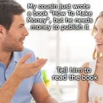 "The Expert | My cousin just wrote a book ""How To Make Money"", but he needs money to publish it Tell him to read the book 