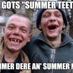 "Saw this on a local dentist's sign today. | WE GOTS ""SUMMER TEETH""! SUMMER DERE AN' SUMMER NOT! 