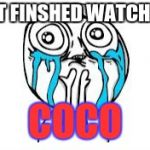 Crying Because Of Cute Meme | JUST FINSHED WATCHING COCO | image tagged in memes,crying because of cute | made w/ Imgflip meme maker