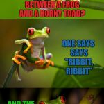 "Frog Week, June 4-10, a JBmemegeek & giveuahint event! | WHAT'S THE DIFFERENCE BETWEEN A FROG AND A HORNY TOAD? ONE SAYS SAYS ""RIBBIT, RIBBIT"" AND THE OTHER SAYS ""RUB IT, RUB IT!"" 