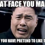 Kim Jung un | THAT FACE YOU MAKE WHEN YOU HAVE PRETEND TO LIKE TRUMP | image tagged in kim jung un | made w/ Imgflip meme maker