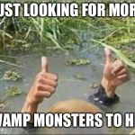 Trump Swamp Creature | JUST LOOKING FOR MORE SWAMP MONSTERS TO HIRE | image tagged in trump swamp creature | made w/ Imgflip meme maker