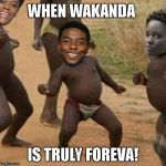 Third World Success Kid Meme | WHEN WAKANDA IS TRULY FOREVA! | image tagged in memes,third world success kid | made w/ Imgflip meme maker