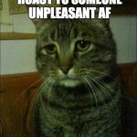 "Depressed Cat Meme | WHEN U MAKE A PERFECT ROAST TO SOMEONE UNPLEASANT AF BUT HE SAYS ""NO U"" 