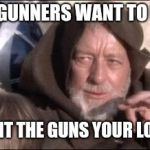 obi gun kenobi | WHEN ANTIGUNNERS WANT TO BAN AR15'S THESE ARENT THE GUNS YOUR LOOKING FOR | image tagged in memes,these arent the droids you were looking for | made w/ Imgflip meme maker