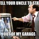 Uncle Tom Hanks | TELL YOUR UNCLE TO STAY OUT OF MY GARAGE | image tagged in louieith n iggith,doodle dabdy oh,behave youselves,frank yanket memes | made w/ Imgflip meme maker