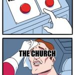 And the Christians in between... | OLD HYMNS CONTEMPORARY CHRISTIAN MUSIC THE CHURCH | image tagged in memes,two buttons | made w/ Imgflip meme maker