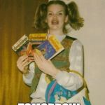 Ermahgerd Berks Meme | TODAY, THESE BOOKS TOMORROW... THE WORLD | image tagged in memes,ermahgerd berks | made w/ Imgflip meme maker