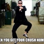 Psy Horse Dance Meme | WHEN YOU GET YOUR CRUSH NUMBER | image tagged in memes,psy horse dance | made w/ Imgflip meme maker
