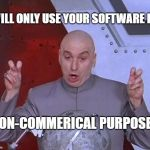 "Dr Evil Laser Meme | I WILL ONLY USE YOUR SOFTWARE FOR ""NON-COMMERICAL PURPOSES"" 