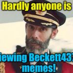 I just don't get it | Hardly anyone is Viewing Beckett437's memes! | image tagged in captain obvious | made w/ Imgflip meme maker