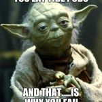 Star Wars Yoda Meme | YOU EAT TIDE PODS AND THAT.....IS WHY YOU FAIL | image tagged in memes,star wars yoda | made w/ Imgflip meme maker