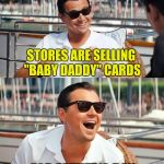 "Leonardo Dicaprio Wolf Of Wall Street Meme | STORES ARE SELLING ""BABY DADDY"" CARDS FOR FATHER'S DAY 