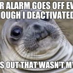Same make and model, same color, but different license plate, plus I don't remember putting a hula dancer doll on my dashboard.  | CAR ALARM GOES OFF EVEN THOUGH I DEACTIVATED IT TURNS OUT THAT WASN'T MY CAR | image tagged in memes,awkward moment sealion,car,car alarm,fml | made w/ Imgflip meme maker