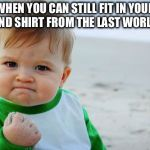 Success Kid Original Meme | WHEN YOU CAN STILL FIT IN YOUR ENGLAND SHIRT FROM THE LAST WORLD CUP! | image tagged in memes,success kid original | made w/ Imgflip meme maker