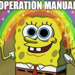 Imagination Spongebob Meme | OPERATION MANUAL | image tagged in memes,imagination spongebob | made w/ Imgflip meme maker