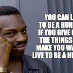 Smart Eddie Murphy | YOU CAN LIVE TO BE A HUNDRED, IF YOU GIVE UP ALL THE THINGS THAT MAKE YOU WANT TO LIVE TO BE A HUNDRED. | image tagged in smart eddie murphy | made w/ Imgflip meme maker