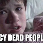 I See Dead People Meme | ICY DEAD PEOPLE | image tagged in memes,i see dead people | made w/ Imgflip meme maker