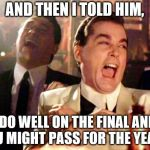 "Goodfellas Laugh | AND THEN I TOLD HIM, ""DO WELL ON THE FINAL AND YOU MIGHT PASS FOR THE YEAR!"" 