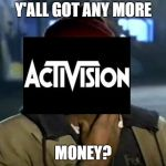 Y'all Got Any More Of That Meme | Y'ALL GOT ANY MORE MONEY? | image tagged in memes,y'all got any more of that,black ops 4,call of duty,activision,ea | made w/ Imgflip meme maker