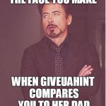 (clutches chest, fakes heart attack) 'GAK!!!' | THE FACE YOU MAKE WHEN GIVEUAHINT COMPARES YOU TO HER DAD | image tagged in memes,face you make robert downey jr,aging,old,giveuahint,kenj | made w/ Imgflip meme maker