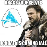 Brace Yourselves X is Coming Meme | BRACE YOURSELVES CLICKBAIT IS COMING(ALI A) | image tagged in memes,brace yourselves x is coming | made w/ Imgflip meme maker