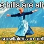 Feelin' good! | The hills are alive! The snowflakes are melting! | image tagged in memes,look at all these,funny,triggered,snowflakes,maga | made w/ Imgflip meme maker