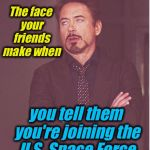 "President Trump announced the 6th Armed Forces, The ""Space Force!....I'm not kidding.... 