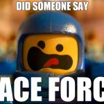 Lego Movie Space Minifigure - Benny Freakout, Space Force! | DID SOMEONE SAY SPACE FORCE? | image tagged in lego,lego movie,benny,spaceship,minifigure,freakout | made w/ Imgflip meme maker