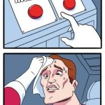 Two Buttons Meme | RIGHT LEFT | image tagged in memes,two buttons | made w/ Imgflip meme maker