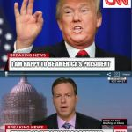 CNN Spins Trump News  | I AM HAPPY TO BE AMERICA'S PRESIDENT TRUMP IS WILLINGLY ACCEPTING HIMSELF AS DICTATOR | image tagged in cnn spins trump news | made w/ Imgflip meme maker