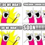 even though let's go Eevee is pretty cute, but it has too much technology @_@ | WHAT DO WE WANT! POKÉMON SINNOH REMAKES! WHEN DO WE WANT IT! SOON!!!!!!!!!!! | image tagged in memes,what do we want | made w/ Imgflip meme maker
