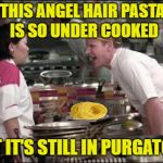 Angel Perm  | THIS ANGEL HAIR PASTA IS SO UNDER COOKED THAT IT'S STILL IN PURGATORY! | image tagged in memes,angry chef gordon ramsay,pasta,funny memes,cooking | made w/ Imgflip meme maker
