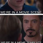 Marvel Civil War 1 Meme | WE'RE IN A MOVIE SCENE. WE'RE IN A MEME TEMPLATE. | image tagged in memes,marvel civil war 1 | made w/ Imgflip meme maker