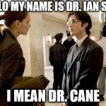 Dr Crane Meme | HELLO MY NAME IS DR. IAN SANE I MEAN DR. CANE | image tagged in memes,dr crane | made w/ Imgflip meme maker