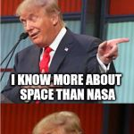"Dotard in Space | I INVENTED ""SPACE FORCE"" I AM THE REAL ROCKET MAN I KNOW MORE ABOUT SPACE THAN NASA 