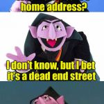 Bad Pun Count | What is Dracula's home address? I don't know, but I bet it's a dead end street | image tagged in bad pun count | made w/ Imgflip meme maker