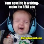 Jammin Baby Meme | Your new life is waiting- make it a REAL one ChiForYourself.com | image tagged in memes,jammin baby | made w/ Imgflip meme maker
