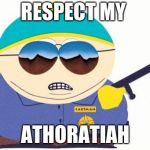 Officer Cartman Meme | RESPECT MY ATHORATIAH | image tagged in memes,officer cartman | made w/ Imgflip meme maker