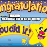 Happy Star Congratulations Meme | LIBTARD MAKING A FAKE HEAD OF TRUMP | image tagged in memes,happy star congratulations | made w/ Imgflip meme maker