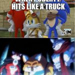 sonic y dragon ball super | WHEN PUBERTY HITS LIKE A TRUCK | image tagged in sonic y dragon ball super | made w/ Imgflip meme maker