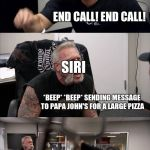 American Chopper Argument Meme | YOU CALLED YOUR MOTHER-IN-LAW END CALL! END CALL! *BEEP* *BEEP* SENDING MESSAGE TO PAPA JOHN'S FOR A LARGE PIZZA NO PIZZA I WANT TO END CALL | image tagged in memes,american chopper argument,siri,papa johns | made w/ Imgflip meme maker