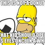 Homer Simpson Donut | THIS IS NOT A DONUT THAT KID SHOULD OPEN HIS EYES ONCE IN A WHILE | image tagged in crossover,homer simpson,the simpsons,pokemon,homer simpson donut,donuts | made w/ Imgflip meme maker