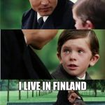 Finding Neverland inverted | LOOKING FORWARD TO SUMMER I LIVE IN FINLAND | image tagged in finding neverland inverted | made w/ Imgflip meme maker