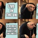 What did we escape again? | LIVE IN THE UK MAKE MEMES ABOUT ESCAPING THE MEME BAN REMEMBER PEOPLE ARE ARRESTED FOR TWEETS REMEMBER PEOPLE ARE ARRESTED FOR JOKES | image tagged in gru's plan,brexit,meme war,irony,united kingdom,european union | made w/ Imgflip meme maker