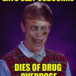Zombie Bad Luck Brian Meme | EATS OZZY OSBOURNE DIES OF DRUG OVERDOSE | image tagged in memes,zombie bad luck brian,ozzy osbourne,drugs,powermetalhead,funny | made w/ Imgflip meme maker